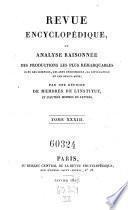 Revue encyclopedique ou analyse raisonnee des productions les plus remarquables dans la litterature, les sciences et les arts, par une reunion de membres de l'institut et d'autres hommes de lettres. Ann. 1819-1833.. 33