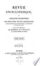 Revue encyclopedique ou analyse raisonnee des productions les plus remarquables dans la litterature, les sciences et les arts, par une reunion de membres de l'institut et d'autres hommes de lettres. Ann. 1819-1833.. 34