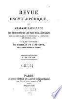 Revue encyclopedique ou analyse raisonnee des productions les plus remarquables dans la litterature, les sciences et les arts, par une reunion de membres de l'institut et d'autres hommes de lettres. Ann. 1819-1833.. 39