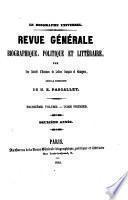 Revue générale, biographique, historique, etc. Le Biographe universel et l'historien [ed. by E. Pascallet].
