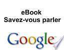 Savez-vous parler Google ?