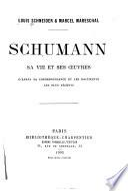 Schumann, sa vie et ses œuvres, d'apr9es sa correspondance et les documents les plus récent s