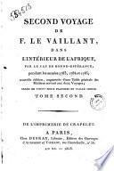 Second voyage de F. Le Vaillant, dans l'interieur de l'Afrique, par le cap de Bonne-Esperance, pendant les annees 1783, 1784 et 1785. Tome premier (-troisieme)