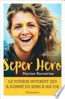 Seper Hero. Le voyage interdit qui a donné sens à ma vie