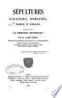 Sépultures gauloises, romaines, franques et normandes, faisant suite à La Normandie Souterraine