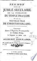 Sermon pour le jubilé séculaire de la fondation du Temple françois et de nouvelle ville de Christian-Erlang