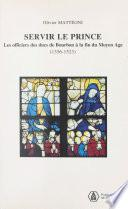 Servir le prince : les officiers des ducs de Bourbon à la fin du Moyen Âge (1356-1523)