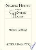 Shadow Houses suivi de Case Study Houses