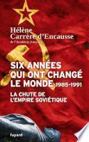 Six années qui ont changé le monde 1985-1991