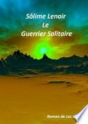 Sôlime Lenoir : Le guerrier solitaire