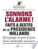 Sonnons l'alarme !. Faits & gestes de la présidence Hollande