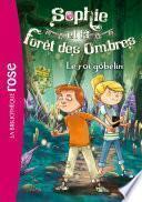 Sophie et la Forêt des Ombres 01 - Le roi gobelin