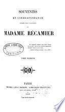 Souvenirs et correspondance tirés des papiers de Madame Récamier ...