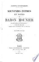 Souvenirs intimes et notes du Baron Mounier, secretaire de Napoléon Ier, pair de France, directeur général de la police