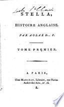 Stella, histoire anglaise. Par Aglaé d ... F. [i.e. Countess Aglaé Deslaes d'Arcambal Claret de Fleurieu].