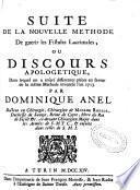 Suite de la nouvelle methode de guerir les fistules lacrimales, ou discours apologetique, dans lequel on a insere differentes pieces en faveur de la meme methode inventee l'an 1713