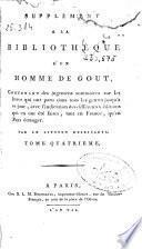 Supplèment a la Bibliothèque d'un homme de gout : contenant des jugemens sommaires sur les livres qui ont paru dans tous les genres jusqu'a ce jour ...