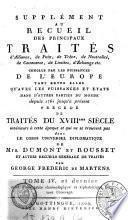 Supplément au recueil des principaux traités d'alliance, de paix, de trêve, de neutralité, de commerce, de limites, d'échange etc. conclus par les puissances de l'Europe [...]