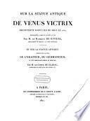 Sur la statue antique de Venus victrix, decouverte dans l'ile de Milo en 1820 ... et sur la statue antique, connue sous le nom de l'orateur, du Germanicus et d'un personnage Romain en Mercure