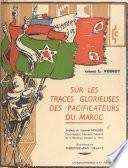 Sur les traces glorieuses des pacificateurs du Maroc