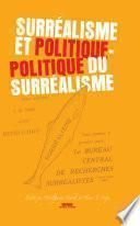 Surréalisme Et Politique-- Politique Du Surréalisme