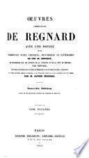 Œuvres complètes, avec une notice et de nombreuses notes par m. [A.J.Q.] Beuchot, des recherches sur les époques de la naissance et de la mort de Regnard, par Beffara; précédées d'un essai [&c.] par A. Michiels