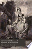 œuvres complètes de J. J. Rousseau, avec des notes historiques ...