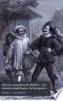 Œuvres complètes de Molière: Les amants magnifiques. Le bourgeois gentilhomme. Psyché. Les foureberies de Scapin. La comtesse d'Escarbagnas