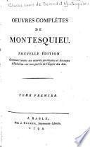 Œuvres complètes de Montesquieu. Nouv. èd. Contenant toutes ses oeuvres posthumes et les notes d'Helvètius sur une partie de l'Esprit des lois...