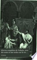 Œuvres complètes de Voltaire, avec des notes et une notice sur la vie de Voltaire