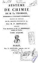 Systeme de chimie de m. Th. Thomson, professeur a l'universite d'Edimbourg; traduit de l'anglais sur la derniere edition de 1807; par m. Jn. Riffault; precede d'une introduction de M.C.L. Berthollet, membre de l'institut. Tome premier [-neuvieme]