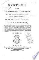 Systeme des connaissances chimiques, et de leurs applications aux phenomenes de la nature et de l'art; par A.F. Fourcroy ... Tome 1. -10