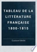 Tableau de la littérature française 1800-1815: ptie. Mouvement religieux, philosophique et poétique