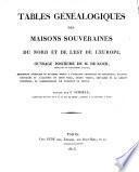 Tables genealogiques des maisons souveraines du nord et de l'est de l'Europe, ouvrage posthume, publie par F. Schoell