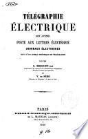Télégraphie électrique son avenir, poste aux lettres électrique, journaux électriques, suivi d'un aperçu théorique de télégraphie L. Breguet et V. de Séré