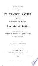 The life of St. Francis Xavier, of the Society of Jesus, apostle of India