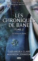 The Mortal Instruments, Les chroniques de Bane - tome 2 : La reine en fuite