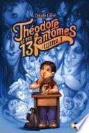 Théodore et ses 13 fantômes - Tome 1