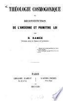Théologie cosmogonique, ou reconstitution de l'ancienne et primitive loi