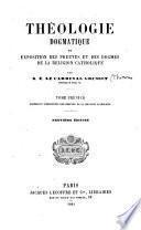 Theologie dogmatique, une exploitation des preuves et des dogmes de la religion catholique