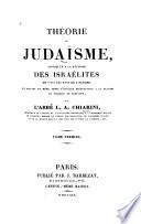 Théorie du judaïsme appliquée à la réforme des Israelites de tous les pays de l'Europe et servant en même temps d'ouvrage préparatoire à la version du Talmud de Babylone