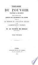 Théorie du pouvoir politique & religieux dans le société civile, démontrée par le raisonnement et par l'histoire