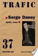 Trafic N° 37. Serge Daney : après, avec (Printemps 2001)