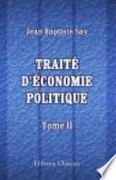 Traité d'économie Politique, Ou Simple Exposition de la Manière Dont Se Forment, Se Distribuent, et Se Consomment les Richesses