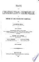 Traité de l'instruction criminelle ou Théorie du code d'instruction criminelle