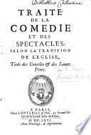 Traité de la comédie et des spectacles selon la tradition de l'Eglise, tirée des Conciles & des Saints Pères