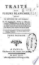 Traité des fleurs blanches, avec la methode de les guerir