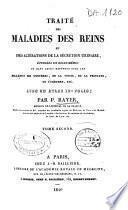 Traité des maladies des reins, étudiées en elles-mêmes et dans leurs rapports avec les maladies des uretères, de la vessie, de la prostate, de l'urètre, etc ; avec un atlas in-folio