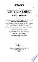 Traité du gouvernement des paroisses où l'on examine tout ce qui concerne, dans leurs rapports avec les lois et les règlements d'administration publique