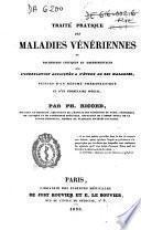 Traité pratique des maladies vénériennes ou Recherches critiques et expérimentales sur l'inoculation appliquée a l'étude de ces maladies, suivies d'un résumé thérapeutique et d'un formulaire spécial